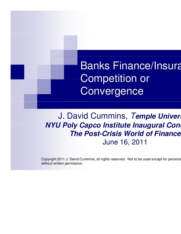 Banks Finance/Insurance:                        Competition or                        Convergence          J. David Cummin...