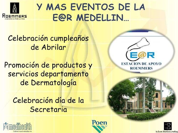 Y MAS EVENTOS DE LA            E@R MEDELLIN…Celebración cumpleaños      de AbrilarPromoción de productos y servicios depar...