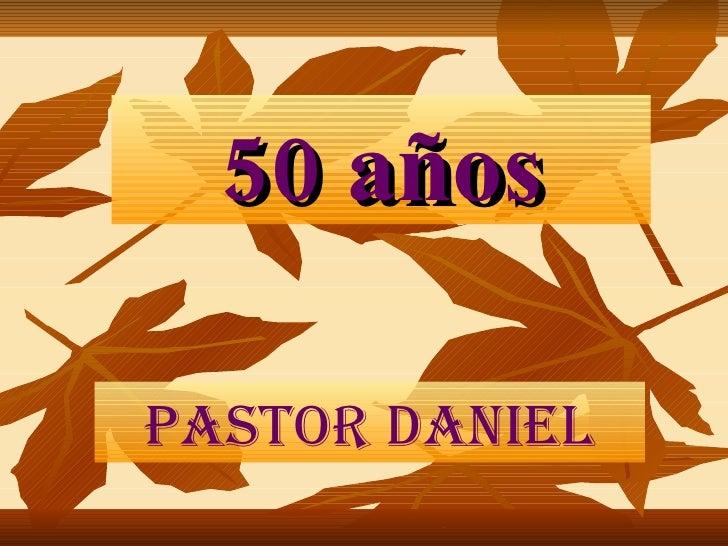 50 años PASTOR DANIEL