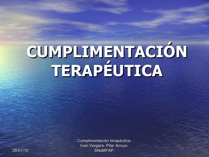 CUMPLIMENTACIÓN TERAPÉUTICA 28/01/10 Cumplimentación terapéutica. Ivan Vergara. Pilar Arroyo. SNaMFAP.