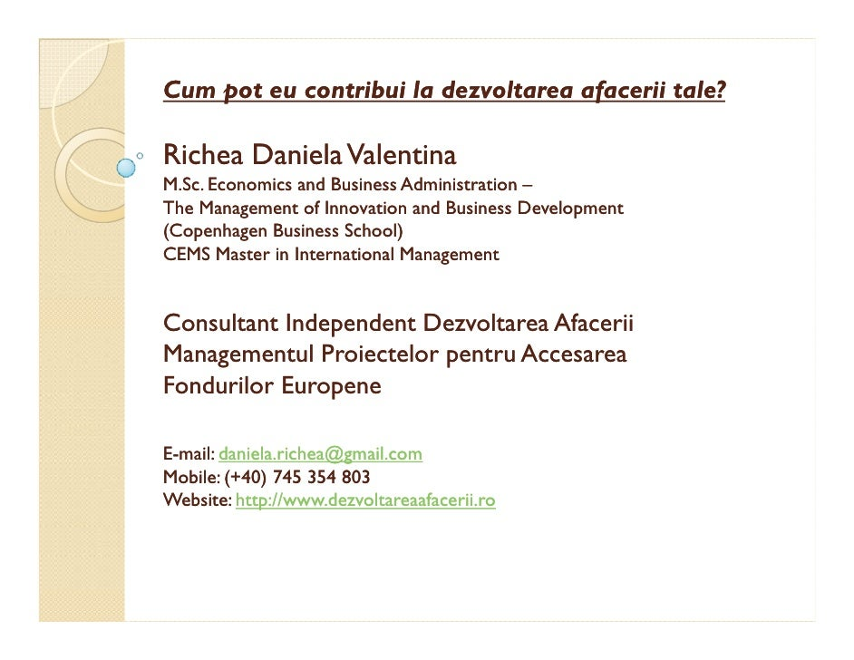Cum pot eu contribui la dezvoltarea afacerii tale?  Richea Daniela Valentina M.Sc. Economics and Business Administration –...