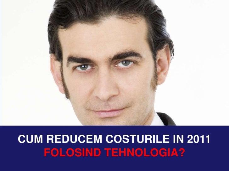 CUM REDUCEM COSTURILE IN 2011 FOLOSIND TEHNOLOGIA?<br />
