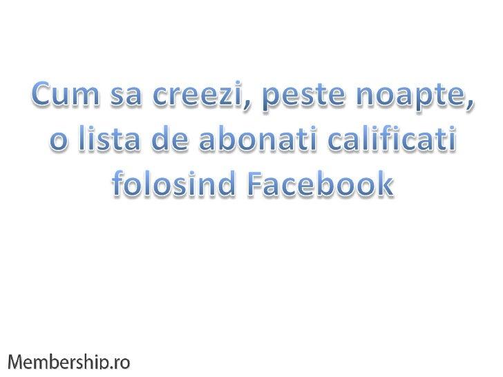 Cum sa creezi, peste noapte,<br />o lista de abonati calificati<br />folosind Facebook<br />
