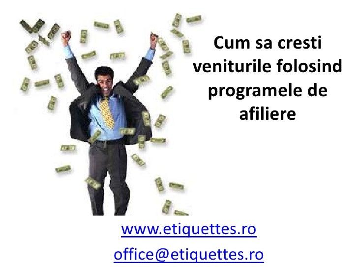 Cum sa cresti veniturile folosind programele de afiliere <br />www.etiquettes.ro<br />office@etiquettes.ro<br />