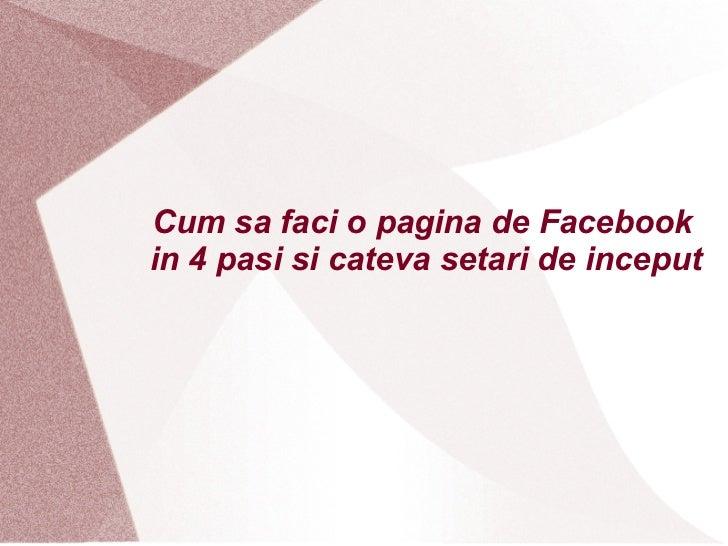 Cum sa faci o pagina de Facebookin 4 pasi si cateva setari de inceput