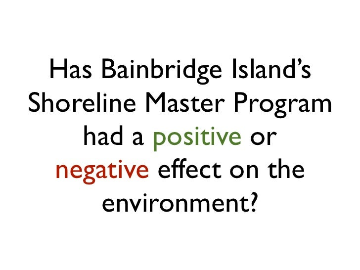 Has Bainbridge Island'sShoreline Master Program    had a positive or  negative effect on the      environment?