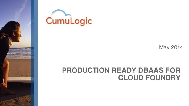 May 2014 PRODUCTION READY DBAAS FOR CLOUD FOUNDRY