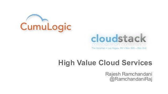 High Value Cloud Services            Rajesh Ramchandani             @RamchandaniRaj