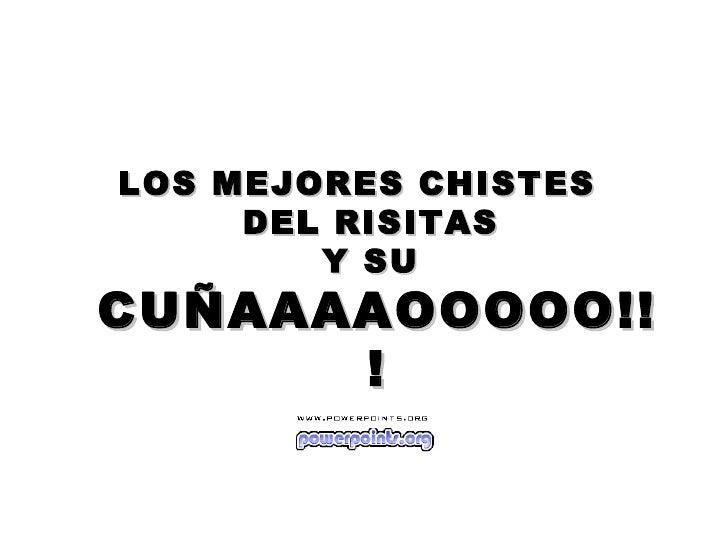 <ul><li>LOS MEJORES CHISTES  DEL RISITAS  Y SU  CUÑAAAAOOOOO!!! </li></ul>
