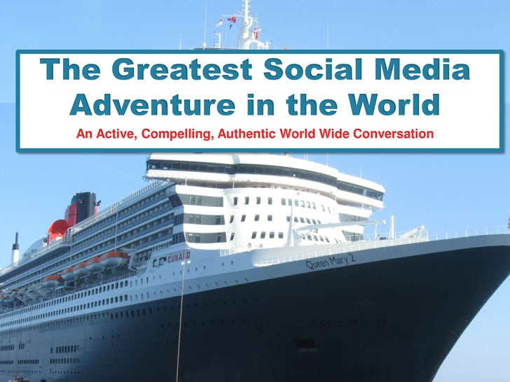 The Greatest Social Media Adventure in the World<br />An Active, Compelling, Authentic World Wide Conversation<br />