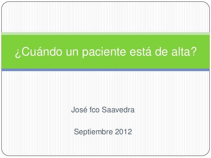 ¿Cuándo un paciente está de alta?          José fco Saavedra          Septiembre 2012