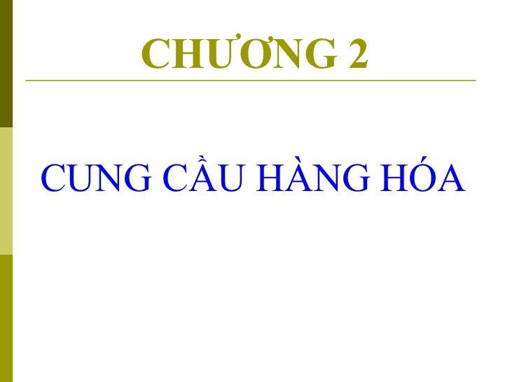 CHƯƠNG 2 <ul><li>CUNG CẦU HÀNG HÓA </li></ul>