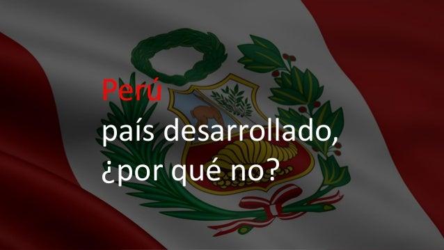 Perú país desarrollado, ¿por qué no?