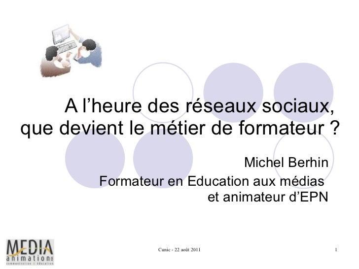 A l'heure des réseaux sociaux,  que devient le métier de formateur ? Michel Berhin Formateur en Education aux médias  et a...