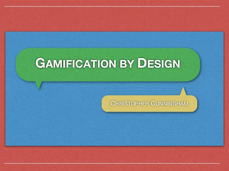 GAMIFICATION BY DESIGN           CHRISTOPHER CUNNINGHAM
