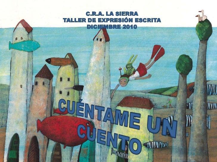 C.R.A. LA SIERRA<br />TALLER DE EXPRESIÓN ESCRITA<br />DICIEMBRE 2010<br />CUÉNTAME UN CUENTO<br />