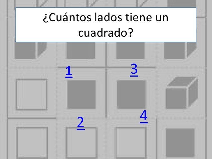 ¿Cuántos lados tiene un      cuadrado?    1          3        2          4