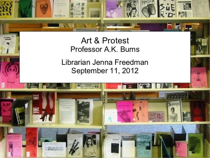Art & Protest  Professor A.K. BurnsLibrarian Jenna Freedman   September 11, 2012