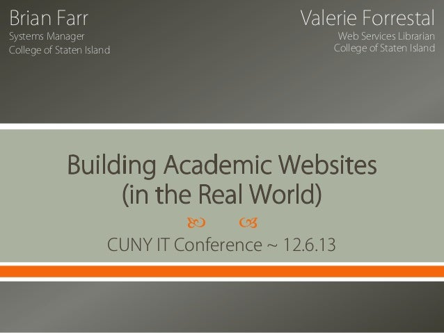 Brian Farr  Valerie Forrestal  Systems Manager College of Staten Island  Web Services Librarian College of Staten Island  ...