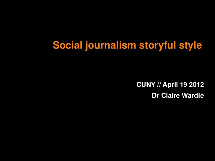 Social journalism storyful style                 CUNY // April 19 2012                     Dr Claire Wardle