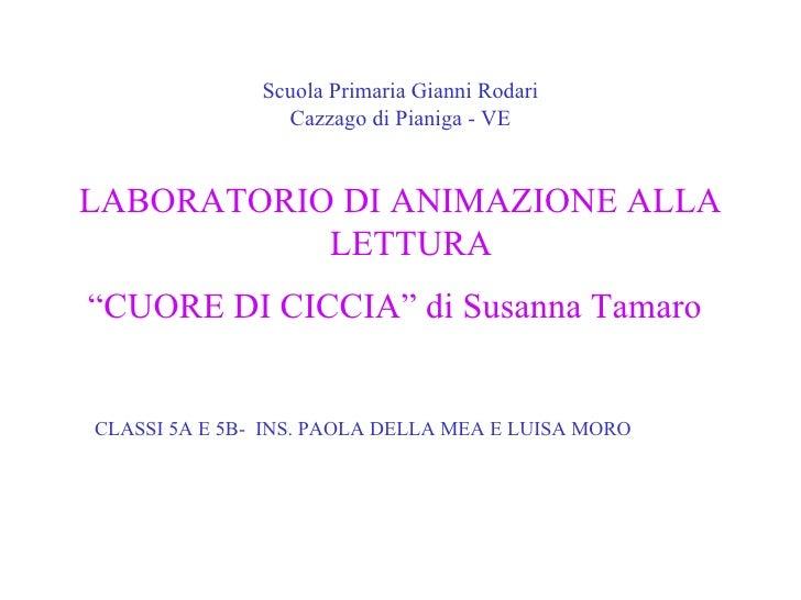 """Scuola Primaria Gianni Rodari Cazzago di Pianiga - VE <ul><li>LABORATORIO DI ANIMAZIONE ALLA LETTURA  </li></ul><ul><li>"""" ..."""