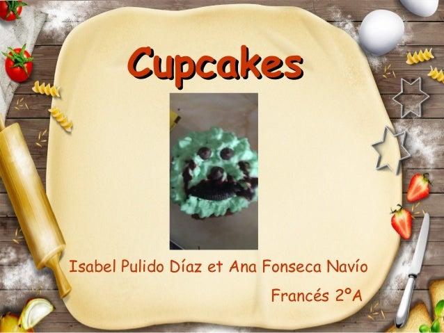 CupcakesIsabel Pulido Díaz et Ana Fonseca Navío                          Francés 2ºA