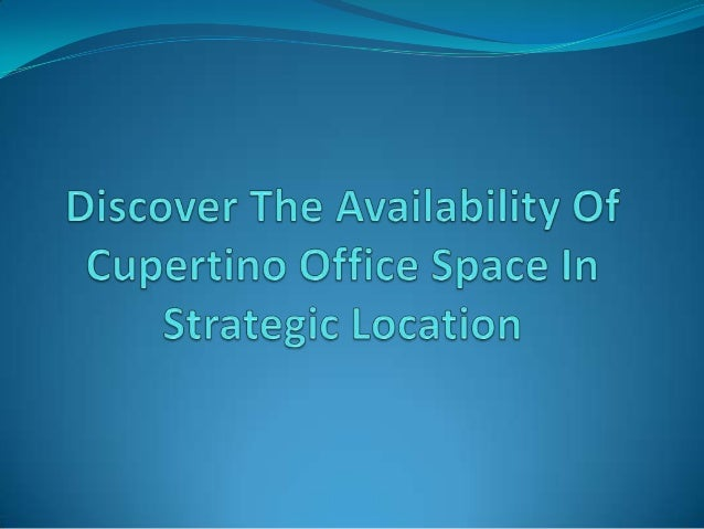 Discover The Availability Of Cupertino  Office Space In Strategic Location Cupertino office space is located near to the ...