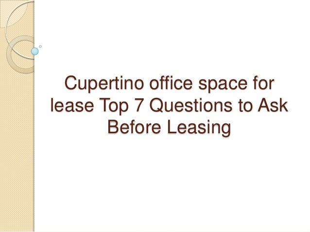 Cupertino office space forlease Top 7 Questions to Ask       Before Leasing