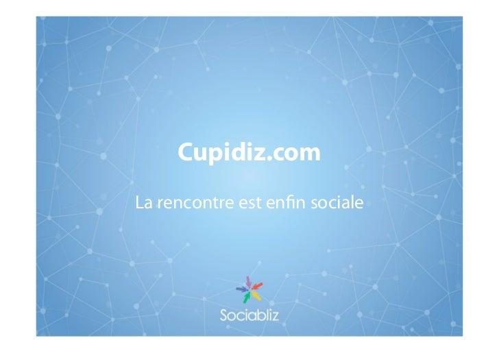 Cupidiz.comLa rencontre est en n sociale