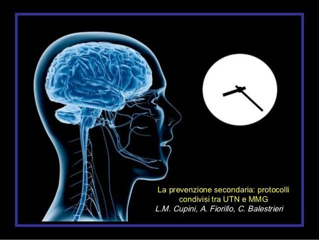 Cupini L.M.- Fiorillo A.- Balestrieri C. La prevenzione secondaria: protocolli condivisi tra UTN e MMG. ASMaD 2012