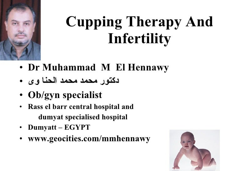 Cupping Therapy And                    Infertility • Dr Muhammad M El Hennawy • ‫دكتور محمد محمد الحنا وى‬ • Ob/gyn specia...