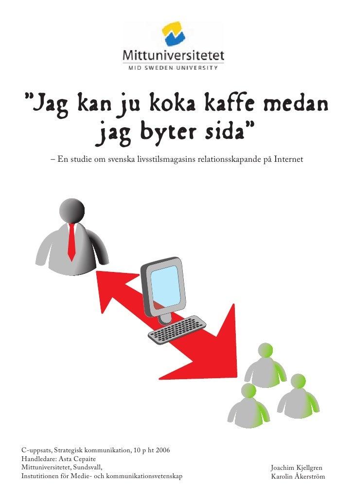 """""""Jag kan ju koka kaffe medan         jag byter sida""""          – En studie om svenska livsstilsmagasins relationsskapande p..."""