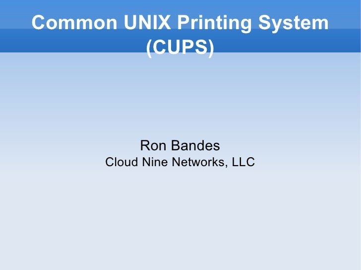 Common UNIX Printing System (CUPS)‏ Ron Bandes Cloud Nine Networks, LLC