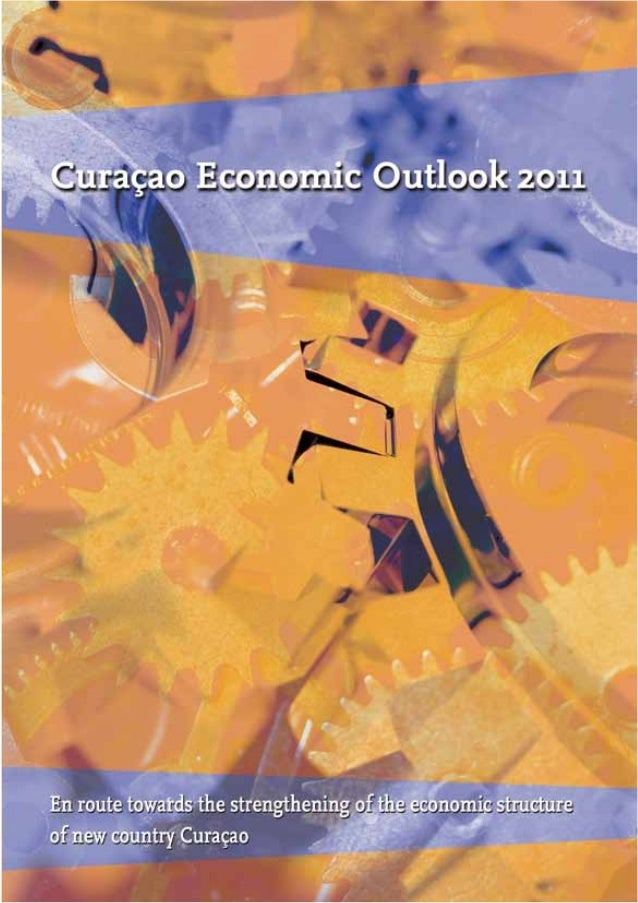 Curaçao Economic Outlook 2011 En route towards the strengthening of the economic structure of new country Curaçao