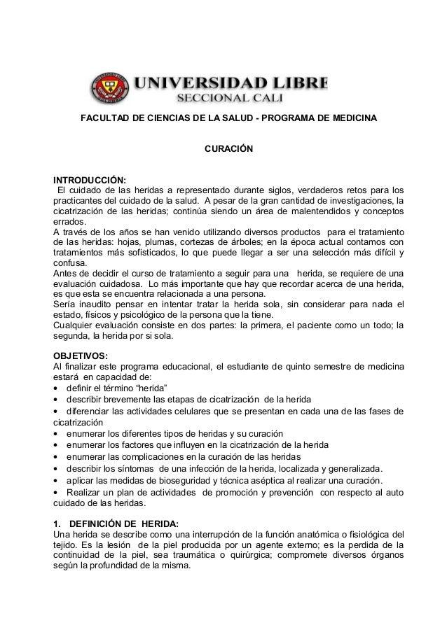 FACULTAD DE CIENCIAS DE LA SALUD - PROGRAMA DE MEDICINACURACIÓNINTRODUCCIÓN:El cuidado de las heridas a representado duran...