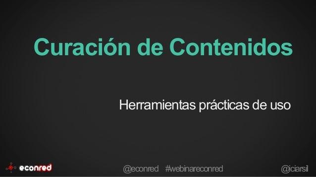 Curación de Contenidos Herramientas prácticas de uso @econred #webinareconred @iciarsil