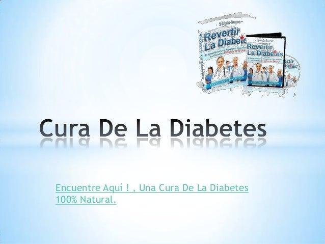 Encuentre Aquí ! , Una Cura De La Diabetes100% Natural.