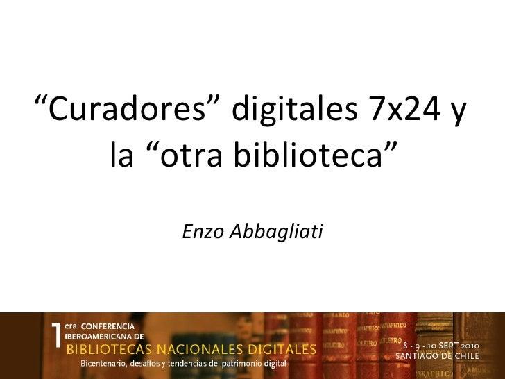 """"""" Curadores"""" digitales 7x24 y  la """"otra biblioteca"""" Enzo Abbagliati"""