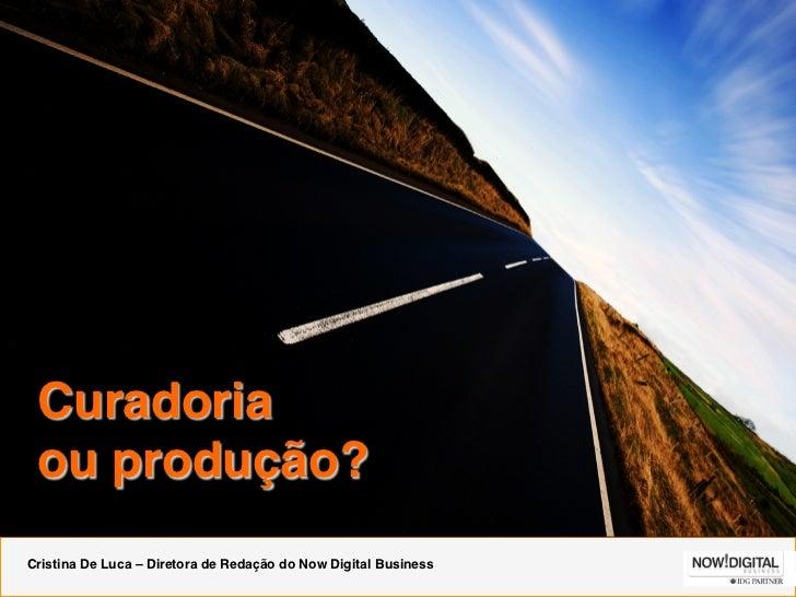 """Curadoria  ou produção?""""Cristina De Luca – Diretora de Redação do Now Digital Business"""""""