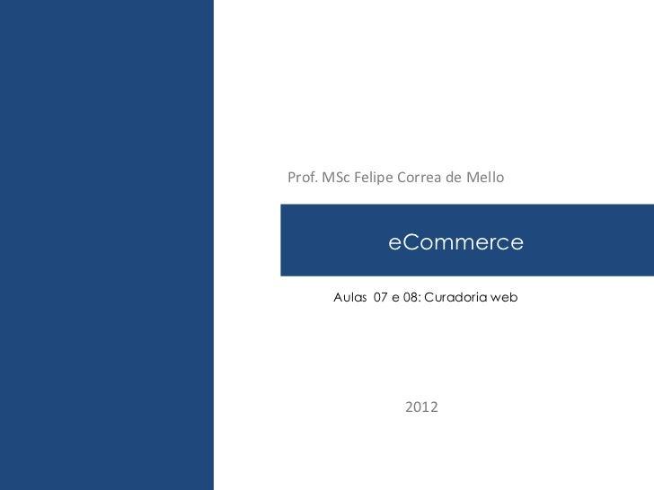 Prof. MSc Felipe Correa de Mello        eCommerce PLANO DE MARKETING      Aulas 07 e 08: Curadoria web                 2012