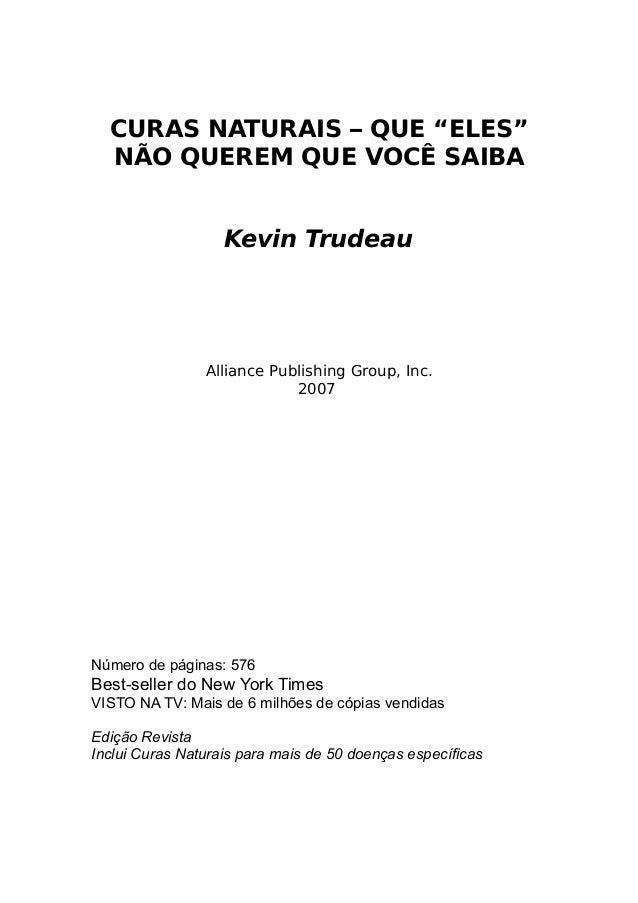 """CURAS NATURAIS – QUE """"ELES"""" NÃO QUEREM QUE VOCÊ SAIBA Kevin Trudeau Alliance Publishing Group, Inc. 2007 Número de páginas..."""