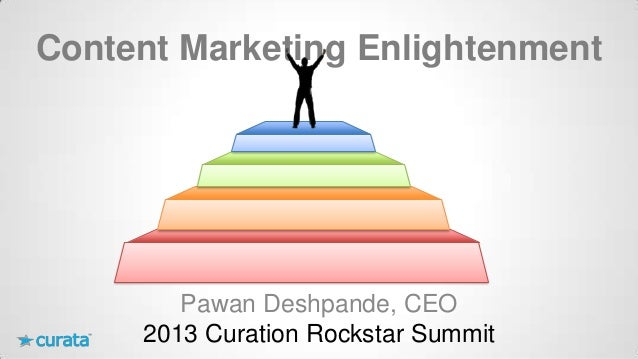 Content Marketing Enlightenment  Pawan Deshpande, CEO 2013 Curation Rockstar Summit