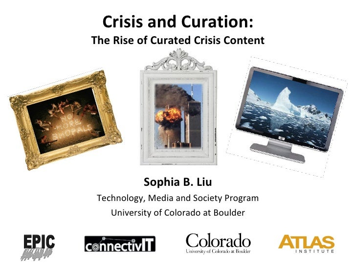 Crisis and Curation: The Rise of Curated Crisis Content Sophia B. Liu Technology, Media and Society Program University of ...
