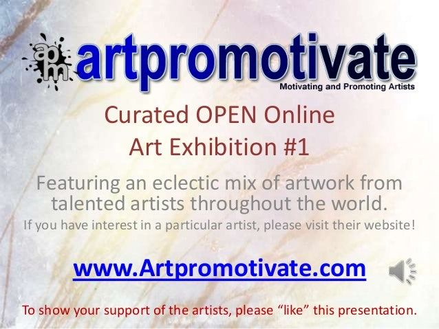 Curated OPEN Online                Art Exhibition #1  Featuring an eclectic mix of artwork from   talented artists through...