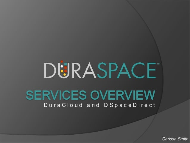 DuraCloud and DSpaceDirect  Carissa Smith