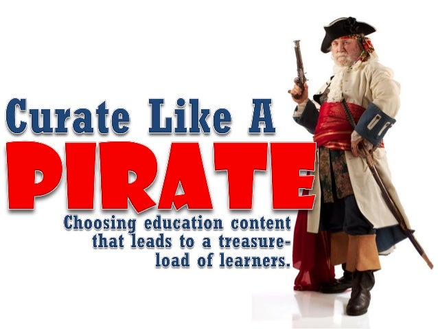 Curate Like A Pirate: Choosing Education Content That Leads TO A Treasure Load Of Learners