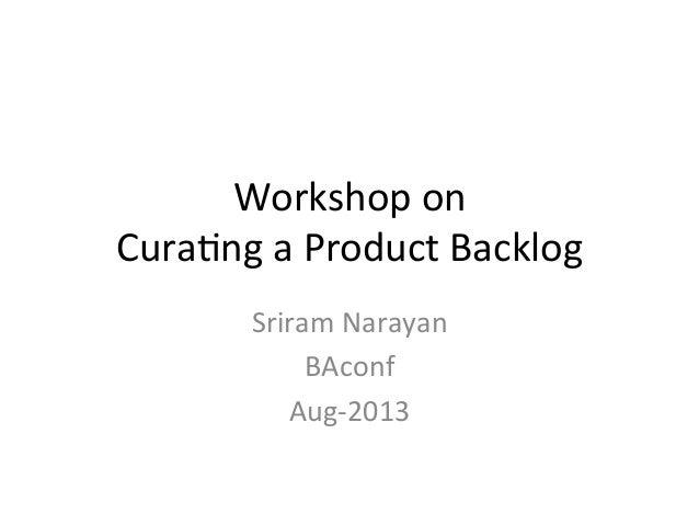 Workshop  on   Cura-ng  a  Product  Backlog   Sriram  Narayan   BAconf   Aug-‐2013