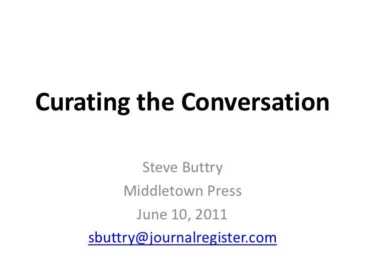 Curating the Conversation<br />Steve Buttry<br />Middletown Press<br />June 10, 2011<br />sbuttry@journalregister.com<br />
