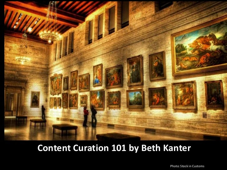Content Curation 101 by Beth Kanter                              Photo: Stock in Customs