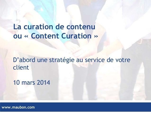 www.maubon.comwww.maubon.com La curation de contenu ou « Content Curation » D'abord une stratégie au service de votre clie...